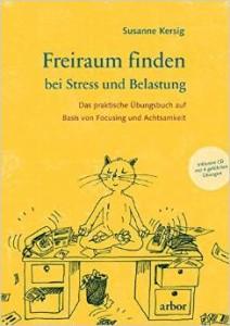 Freiraum finden bei Stress und Belastung: Das praktische Übungsbuch mit CD auf Basis von Focusing und Achtsamkeit